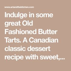 Indulge in some great Old Fashioned Butter Tarts. A Canadian classic dessert recipe with sweet, slightly runny filling and flaky melt in your mouth pastry. Butter Tarts, Flaky Pastry, Melt In Your Mouth, Dessert Recipes, Desserts, Classic, Sweet, Cheesecake, Food