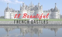 Step into a fairy tale with some of the most beautiful castles in France sorted according to region. Fun trivia included!