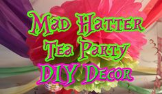 DIY Mad Hatter Tea Party Decorating on a Budget I really like the ceiling decorations.
