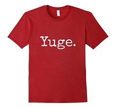 Men s yuge t shirt donald trump for president yuge huge shirt small