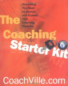 Coaching Starter Kit: Everything You Need to Launch and Expand Your Coaching Practice (Norton Professional Books): CoachVille.com: 9780393704112: Amazon.com: Books