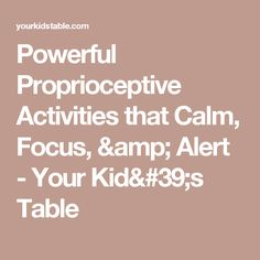 Powerful Proprioceptive Activities that Calm, Focus, & Alert - Your Kid's Table