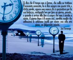 """""""Si dice che il tempo non si ferma, che nulla ne trattiene l'incessante avanzata, [...]""""  José Saramago  Come dire, """"meglio un giorno da leoni che mille da pecora"""".  #JoséSaramago, #tempo, #vita, #liosite, #citazioniItaliane, #frasibelle, #ItalianQuotes, #Sensodellavita, #perledisaggezza, #perledacondividere, #GraphTag, #ImmaginiParlanti, #citazionifotografiche,"""
