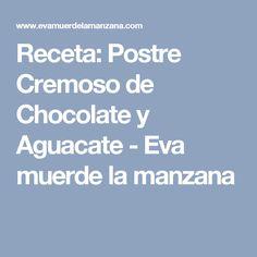 Receta: Postre Cremoso de Chocolate y Aguacate - Eva muerde la manzana