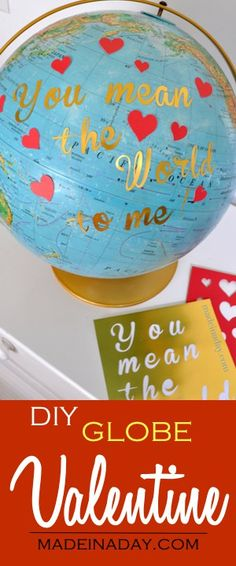 DIY Globe Valentine~ Add lettering and hearts to a globe..Super fun way to decorate for Valentines Day! See the tutorial on madeinaday.com via @madeinaday