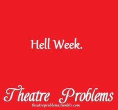 Hell Week, ah yes. *slams head against door*