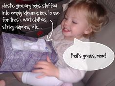 Empty kleenx box stuffed with plastic grocery bags to place in car.  Use for trash, stinky diapers, wet clothes, etc.