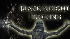 Black Knight Trolling - Dark Souls 3