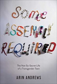 Some Assembly Required: The Not-So-Secret Life of a Transgender Teen by Arin Andrews, http://www.amazon.com/dp/B00IBHSBF0/ref=cm_sw_r_pi_dp_MC0xvb1V84BVG