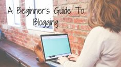 A-Beginners-Guide-To-Blogging