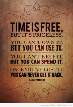 Time is free, but it's priceless. You can't own it, but you can use it. You can't keep it, but you can spend it. Once you've lost it, you can never get it back.