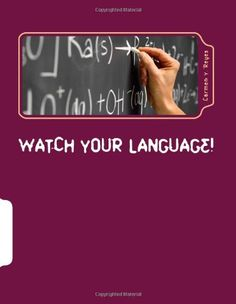 Watch Your Language!: Ways of Talking and Interacting with Students that Crack the Behavior Code