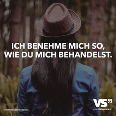 Ich benehme mich so, wie du mich behandelst. - VISUAL STATEMENTS® Is that really the way? Don't you also need role models that are worth emulating? To see and feel that t Sad Quotes, Words Quotes, Best Quotes, Love Quotes, Sayings, Change Quotes, Family Quotes, Qoutes, German Quotes