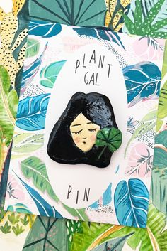 Plant gals need a plant pin