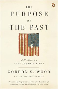 The Purpose of the Past: Reflections on the Uses of History eBook: Gordon S. Wood: Amazon.ca: Kindle Store