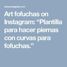 """Art fofuchas on Instagram: """"Plantilla para hacer piernas con curvas para fofuchas."""""""