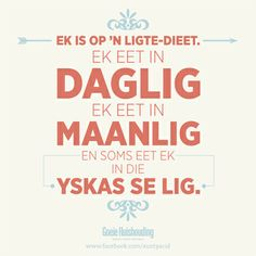 Afrikaanse grappe En humor Ek is op n ligte dieet. As die ligte aan is dan eet ek. Sign Quotes, Qoutes, Funny Quotes, Words To Live By Quotes, Wise Words, Afrikaanse Quotes, Proverbs Quotes, Twisted Humor, Laugh At Yourself