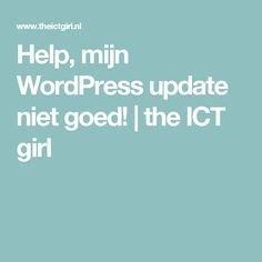 Help, mijn WordPress update niet goed! | the ICT girl