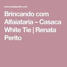 Brincando com Alfaiataria – Casaca White Tie | Renata Perito