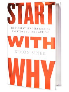 Start with Why: How Great Leaders Inspire Everyone to Take Action, por Simon Sinek, Ed. Portfolio Trade, reimpresión, Diciembre 2011, EUA #SMCMX