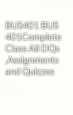 "Read ""BUS401 BUS 401Complete Class All DQs ,Assignments and Quizzes"" #humor  Visit Now for Complete Course:  www.homework-aid.com"
