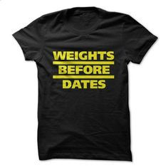 Weights Before Dates Funny Shirts - #tee test #street clothing. MORE INFO => https://www.sunfrog.com/Funny/Weights-Before-Dates-Funny-Shirts.html?60505