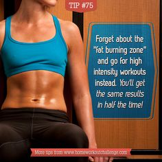 Tip 75: Go for HIIT. HIIT is the new fat burning zone.