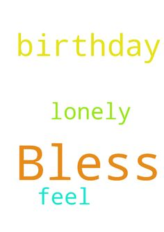 Bless my birthday -   	Lord, please bless my birthday.    	I feel so lonely.    	In Jesus Name, Amen.   Posted at: https://prayerrequest.com/t/aeV #pray #prayer #request #prayerrequest