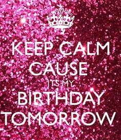 I cant keep calm because its my birthday and im finally 18 keep calm cause its my birthday tomorrow altavistaventures Gallery