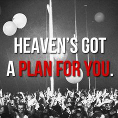 Heaven's got a plan for you.