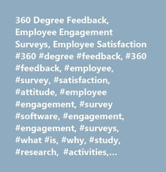 360 Degree Feedback, Employee Engagement Surveys, Employee Satisfaction #360 #degree #feedback, #360 #feedback, #employee, #survey, #satisfaction, #attitude, #employee #engagement, #survey #software, #engagement, #engagement, #surveys, #what #is, #why, #study, #research, #activities, #initiatives, #questionnaires, #definition, #programs, #ideas, #companies, #company, #meaning, #strategy, #questions, #powerpoint, #report, #how #to #improve, #increase, #studies, #practices, #plan, #models…