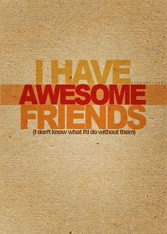 Awesome friends.