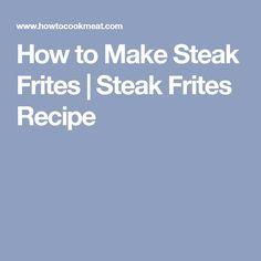 How to Make Steak Frites | Steak Frites Recipe