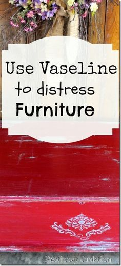 Vaseline Distressed Furniture Tops The DIY List For 2014 - Petticoat Junktion Distressed Furniture Painting, Paint Furniture, Furniture Projects, Furniture Making, Furniture Makeover, Diy Projects, Furniture Stores, Cheap Furniture, Furniture Nyc