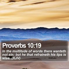 Proverbs 10:19 In the multitude of words there wanteth not sin: but he that refraineth his lips is wise. (KJV)  #Respect #Word #InstaGood #HDWallpaperLockScreens http://www.bible-sms.com/