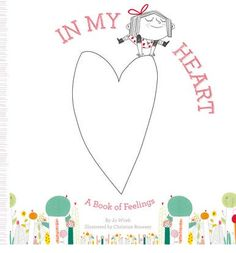 In My Heart: A Book of Feelings: A Book of Feelings - A unique, visually stunning feelings book from the author/illustrator team behind Hello In There! Preschool Books, Book Activities, Best Children Books, Childrens Books, Jolly Christmas Postman, Beautiful Oops, Dear Zoo, Feelings Book, Emotional Awareness