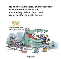Libro !Qué asco de bichos! El Cocodrilo Enorme. De Roald Dahl. Ilustrado por Quentin Blake. Editorial Loqueleo. Frases De Roald Dahl, Roald Dahl Quotes, Quentin Blake, Editorial, Fictional Characters, Hu Ge, Crocodiles, Beast, Book