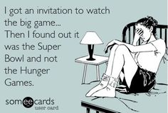 I got an invitation to watch the big game... Then I found out it was the Super Bowl and not the Hunger Games.