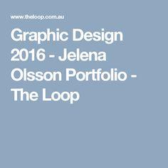 Graphic Design 2016 - Jelena Olsson Portfolio - The Loop