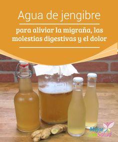 Agua de jengibre para aliviar la migraña, las molestias digestivas y el dolor  El jengibre es una planta aromática que se ha utilizado desde la antigüedad con varios fines culinarios y medicinales.