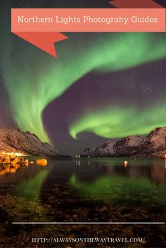 Northern Lights Photography Guides: Photographing Aurora Borealis is a dream for many landscadpe photographers. Here are tried-and-true tips on how to see and photograph Aurora Borealis.