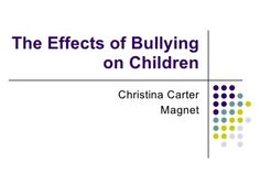 period 6-christina carter-the effects of bullying on children by mrsalcido, via Slideshare