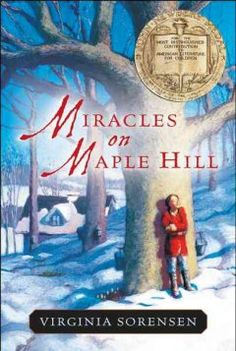 1957 - Miracles on Maple Hill by Virginia Sorensen - After her father returns from the war moody and tired, Marly's family decides to move from the city to Maple Hill Farm in the Pennsylvania countryside where they share many adventures which help restore their spirits and their bond with each other.