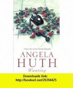 Wanting (9780349114156) Angela Huth , ISBN-10: 0349114153  , ISBN-13: 978-0349114156 ,  , tutorials , pdf , ebook , torrent , downloads , rapidshare , filesonic , hotfile , megaupload , fileserve