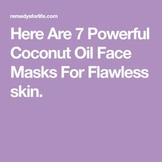 Here Are 7 Powerful Coconut Oil Face Masks For Flawless skin.