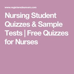 Nursing Student Quizzes & Sample Tests | Free Quizzes for Nurses