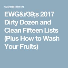EWG's 2017 Dirty Dozen and Clean Fifteen Lists (Plus How to Wash Your Fruits)