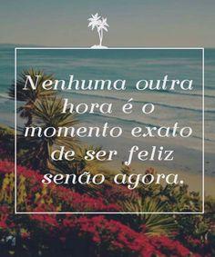 O presente... é o momento propício para sermos felizes.!...