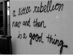 Be rebellious!