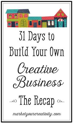 31 Days to Build Your Own Creative Business by Lisa Jacobs for Marketing Creativity. The 31-day Recap for Etsy sellers.